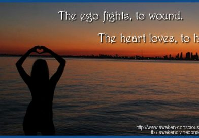 THE EGO FIGHTS TO WOUND, THE HEART LOVES TO HEAL