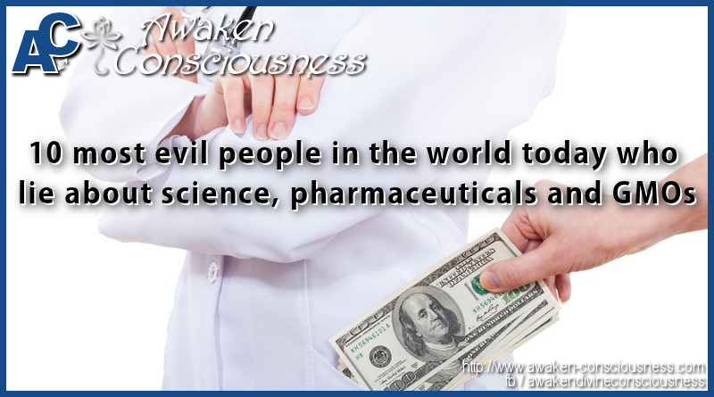 10 most evil people in the world today who lie about science, pharmaceuticals and GMOs