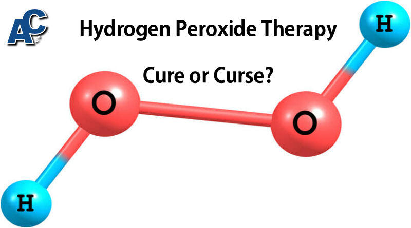 Hydrogen Peroxide Therapy - Cure or Curse